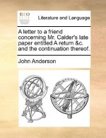 A letter to a friend concerning Mr. Calder's late paper entitled A return &c. and the continuation thereof.