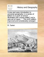 A new and easy introduction to universal geography; in a series of letters to a youth at school: ... Illustrated with copper-plates, and a new set of