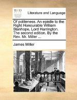 Of politeness. An epistle to the Right Honourable William Stanhope, Lord Harrington. The second edition. By the Rev. Mr. Miller ...