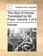 Iliad of Homer. Translated by Mr. Pope. Volume 1 of 6