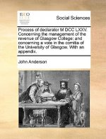 Process of declarator M DCC LXXV. Concerning the management of the revenue of Glasgow College: and concerning a vote in the comitia of the University