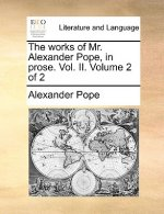 Works of Mr. Alexander Pope, in Prose. Vol. II. Volume 2 of 2