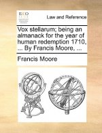 Vox stellarum; being an almanack for the year of human redemption 1710, ... By Francis Moore, ...