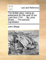 The British diary: being an ephemeris for the year of our Lord God 1741. ... By John Sharp, ... The second impression.