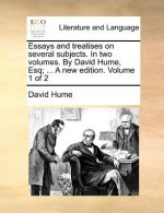 Essays and treatises on several subjects. In two volumes. By David Hume, Esq; ... A new edition. Volume 1 of 2