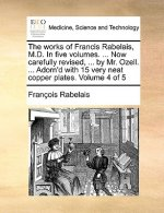 Works of Francis Rabelais, M.D. in Five Volumes. ... Now Carefully Revised, ... by Mr. Ozell. ... Adorn'd with 15 Very Neat Copper Plates. Volume 4 of