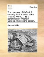 The humours of Oxford. A comedy. As it is acted at the Theatre-Royal, ... By a gentleman of Wadham-College. The second edition.