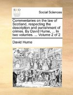 Commentaries on the law of Scotland, respecting the description and punishment of crimes. By David Hume, ... In two volumes. ...  Volume 2 of 2