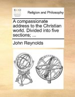 Compassionate Address to the Christian World. Divided Into Five Sections; ...