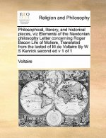 Philosophical, Literary, and Historical Pieces, Viz Elements of the Newtonian Philosophy Letter Concerning Roger Bacon Life of Moliere, Translated fro