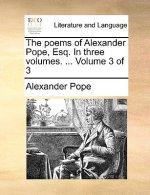 Poems of Alexander Pope, Esq. in Three Volumes. ... Volume 3 of 3