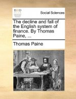 Decline and Fall of the English System of Finance. by Thomas Paine, ...