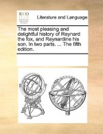 most pleasing and delightful history of Reynard the fox, and Reynardine his son. In two parts. ... The fifth edition.
