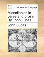 Miscellanies in verse and prose. By John Lucas, ...