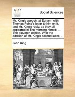 Mr. King's speech, at Egham, with Thomas Paine's letter to him on it, and Mr. King's reply, as they all appeared in The morning herald: ... The eleven