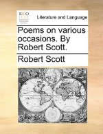 Poems on various occasions. By Robert Scott.