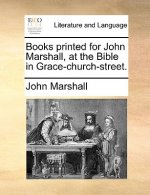 Books Printed for John Marshall, at the Bible in Grace-Church-Street.