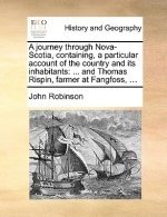 A journey through Nova-Scotia, containing, a particular account of the country and its inhabitants: ... and Thomas Rispin, farmer at Fangfoss, ...