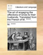 The art of engaging the affections of wives to their husbands. Translated from the French of M. *****.