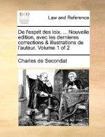 de L'Esprit Des Loix. ... Nouvelle Edition, Avec Les Dernieres Corrections & Illustrations de L'Auteur. Volume 1 of 2