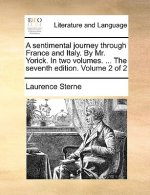 Sentimental Journey Through France and Italy. by Mr. Yorick. in Two Volumes. ... the Seventh Edition. Volume 2 of 2