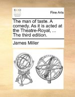 The man of taste. A comedy. As it is acted at the Theatre-Royal, ... The third edition.