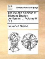 The life and opinions of Tristram Shandy, gentleman. ...  Volume 8 of 9