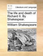 The life and death of Richard II. By Shakespear.