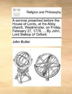 Sermon Preached Before the House of Lords, at the Abby Church, Westminster, on Friday, February 27, 1778; ... by John, Lord Bishop of Oxford.
