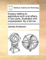 Essays relating to agriculture and rural affairs; in two parts, illustrated with copperplates. By a farmer. ...