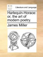 Harlequin-Horace: or, the art of modern poetry.