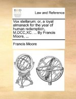 Vox stellarum: or, a loyal almanack for the year of human redemption, M,DCC,XC. ... By Francis Moore, ...