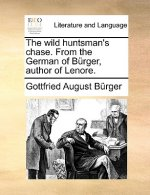 Wild Huntsman's Chase. from the German of Brger, Author of Lenore.