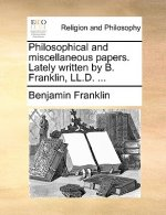 Philosophical and miscellaneous papers. Lately written by B. Franklin, LL.D. ...