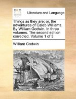 Things as they are; or, the adventures of Caleb Williams. By William Godwin. In three volumes. The second edition corrected. Volume 1 of 3