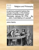 A sermon preach'd before the House of Lords, in the Abbey-church at Westminster, upon Thursday, January 30, 1734. ... By ... John, Lord Bishop of Land