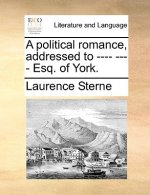 A political romance, addressed to ---- ---- Esq. of York.