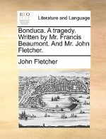 Bonduca. A tragedy. Written by Mr. Francis Beaumont. And Mr. John Fletcher.