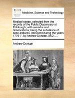 Medical cases, selected from the records of the Public Dispensary at Edinburgh; with remarks and observations; being the substance of case-lectures, d