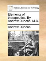 Elements of therapeutics. By Andrew Duncan, M.D.