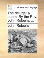 The deluge: a poem. By the Rev. John Roberts, ...