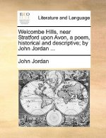 Welcombe Hills, near Stratford upon Avon, a poem, historical and descriptive; by John Jordan ...