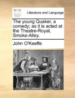 The young Quaker, a comedy; as it is acted at the Theatre-Royal, Smoke-Alley.