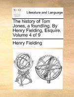 The history of Tom Jones, a foundling. By Henry Fielding, Esquire.  Volume 4 of 9