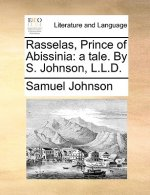 Rasselas, Prince of Abissinia: a tale. By S. Johnson, L.L.D.