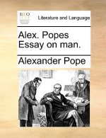 Alex. Popes Essay on Man.