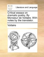Critical essays on dramatic poetry. By Monsieur de Voltaire. With notes by the translator.