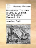 Miscellanies. The ninth volume. By Dr. Swift. The third edition. Volume 9 of 9