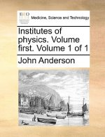 Institutes of physics. Volume first.  Volume 1 of 1
