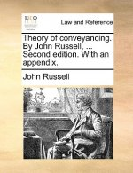 Theory of conveyancing. By John Russell, ... Second edition. With an appendix.